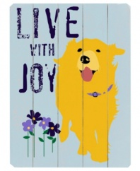 Pay homage to your pup with this distressed wooden sign featuring the phrase Live With Joy and some very fetching art by Lisa Weedn.